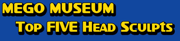 The Mego musuem Top five best headsculpts